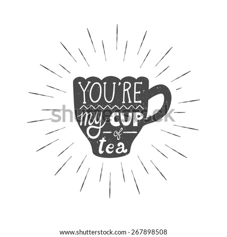 "Vector retro card with cup silhouette, sunbursts, and text ""You are my cup of tea"". Stylish vintage background with hand written phrase. - stock vector"