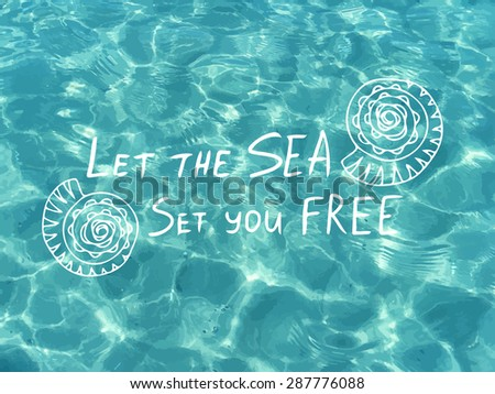 Vector shiny blue sea water. Let the sea set you free. Vector illustration can be used for web design, surface textures, summer posters, trip and vacations cards design. - stock vector
