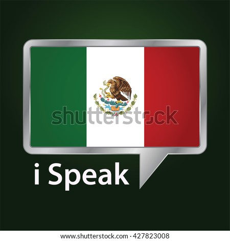 Vector stock of Mexico flag inside speech bubble, Speaking Mexican language