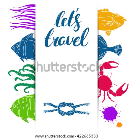 Vector template. Sea. Nautical. Sea animals. Fish. Vector colorful background. Lets travel inscription. Brush handwriting lettering. Calligraphy. Inscription ink. - stock vector