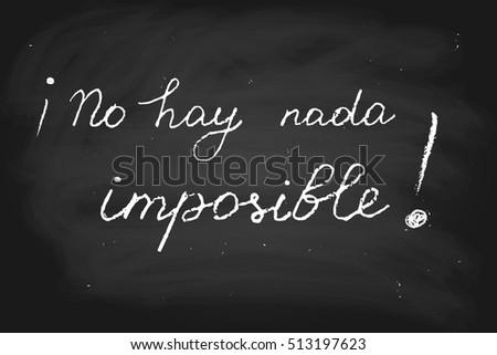 Vector text, phrase in Spanish which means Nothing is impossible, chalk on blackboard