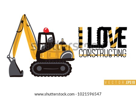 Vector toy crawler excavator with motivational text: i love constructing. Construction machinery illustration in child style for kids room, t-shirt, invitations, game, website, mobile app.