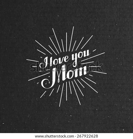 vector typographic illustration of handwritten I Love You Mom retro label with light rays. lettering composition  - stock vector