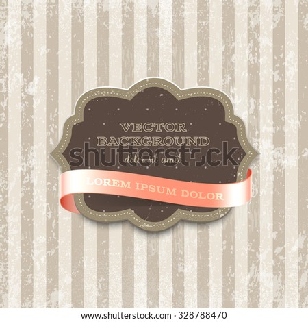 Vector vintage cardboard label decorated with glossy silky ribbon over beige striped weathered background. Old paper grungy texture. Retro style.
