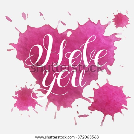 "Vector watercolor stains.Valentine's day greeting card.Watercolor elements and patterns.""I love you"".Watercolor hearts isolated on white background.hand lettering,handmade calligraphy - stock vector"