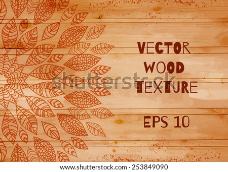 Vector wood texture. Wooden background. Vector illustration. EPS10. Leaves. - stock vector