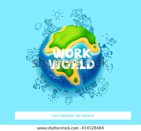 Vector world globe. Business and work background and infographic. Life around the world. - stock vector