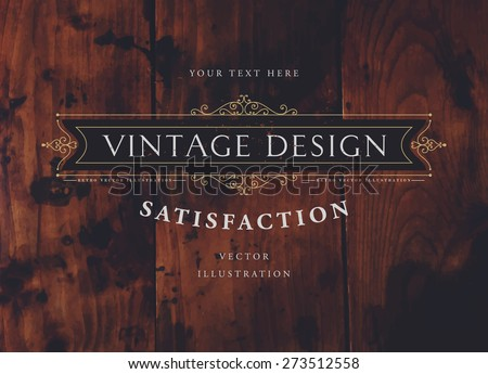 Vintage Frame for Luxury Logos, Restaurant, Hotel, Boutique or Business Identity. Royalty, Heraldic Design with Flourishes Elegant Design Elements. Vector Illustration Template Wood Texture Background - stock vector