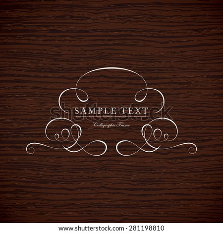 Vintage frame for weddings, invitations, greeting cards, menus, business identity. Elegant vector calligraphic design on wood texture background. - stock vector
