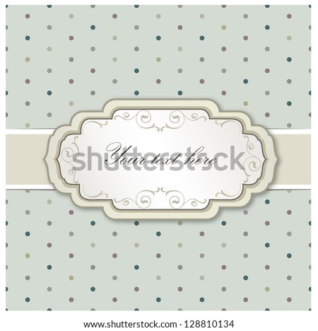 Vintage frame. Polka dot seamless texture. Can be used as Greeting Card or Label.