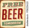 Vintage Free Beer Tomorrow Metal Sign  - Vector EPS10. Grunge effects can be easily removed. - stock
