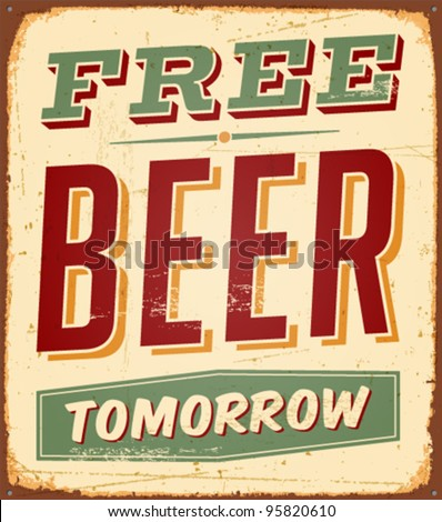 Vintage Free Beer Tomorrow Metal Sign  - Vector EPS10. Grunge effects can be easily removed. - stock vector