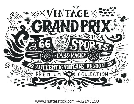 Vintage Grand Prix. Hand drawn grunge vintage illustration with hand lettering and a retro car. This illustration can be used as a print on t-shirts and bags, stationary or as a poster. - stock vector