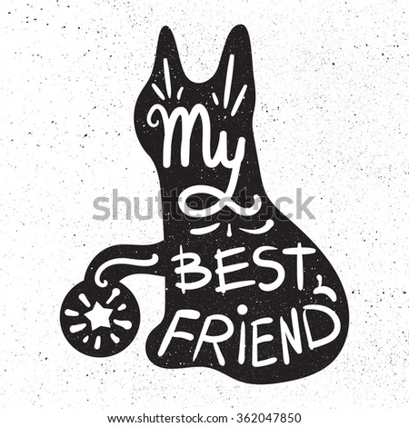 Vintage hand drawn lettering hipster composition with phrase My best friend inscribed into cat silhouette. Print,  typographic, greeting, poster, t-shirt design about pet. Vector - stock vector
