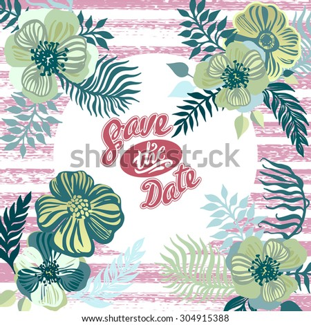 "Vintage inspired summer tropical flowers and leaves. Hand drawn vector template for ""Save the date"" or other posters and banners designs."