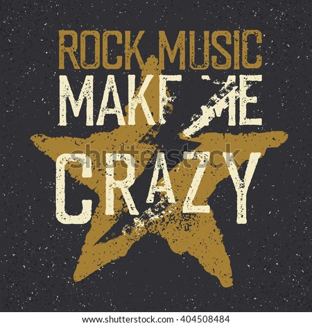 "Vintage label with lightning and star. ""Rock music make me crazy"". Grunge style tee shirt print design"