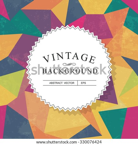 Vintage Lettering. Colorful aged triangles background. Grunge layers can be easy editable or removed. - stock vector