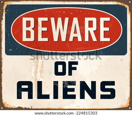 Vintage Metal Sign - Beware of Aliens - Vector EPS10. Grunge effects can be easily removed for a brand new, clean design.