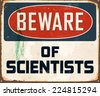 Vintage Metal Sign - Beware of Scientists - Vector EPS10. Grunge effects can be easily removed for a brand new, clean design. - stock photo