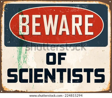 Vintage Metal Sign - Beware of Scientists - Vector EPS10. Grunge effects can be easily removed for a brand new, clean design. - stock vector