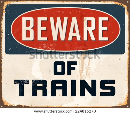 Vintage Metal Sign - Beware of Trains - Vector EPS10. Grunge effects can be easily removed for a brand new, clean design. - stock vector