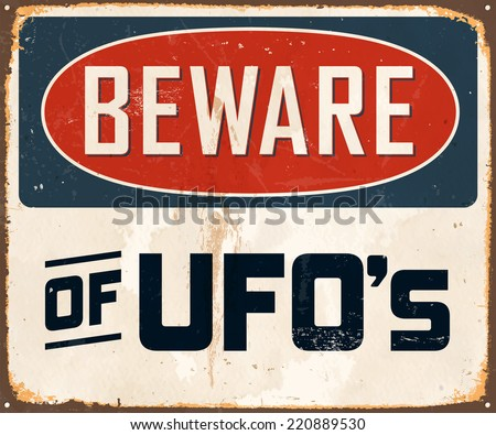 Vintage Metal Sign - Beware of UFO's - Vector EPS10. Grunge effects can be easily removed for a brand new, clean design. - stock vector