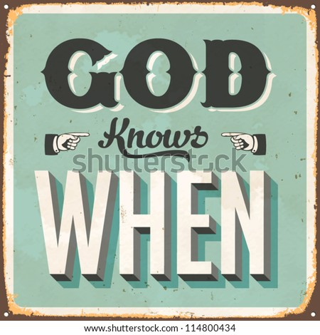 Vintage metal sign - God Knows When - Vector EPS10. Grunge effects can be easily removed for a brand new, clean sign. - stock vector