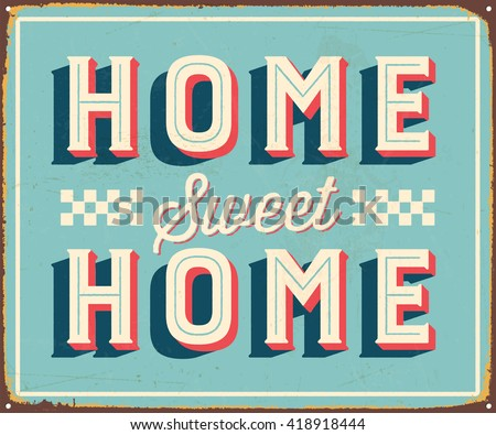 Vintage metal sign - Home Sweet Home - Vector EPS10. Grunge and rusty effects can be easily removed for a cleaner look. - stock vector