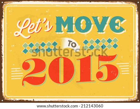 Vintage metal sign - Let's move to 2015 - Vector EPS 10.  - stock vector