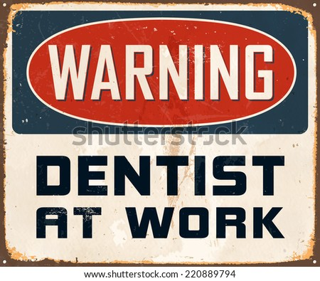 Vintage Metal Sign - Warning Dentist At Work - Vector EPS10. Grunge effects can be easily removed for a cleaner look. - stock vector