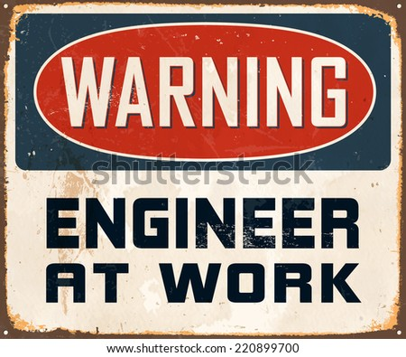 Vintage Metal Sign - Warning Engineer At Work - Vector EPS10. Grunge effects can be easily removed for a cleaner look.