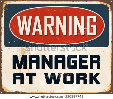 Vintage Metal Sign - Warning Manager At Work - Vector EPS10. Grunge effects can be easily removed for a cleaner look.