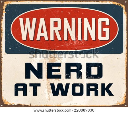 Vintage Metal Sign - Warning Nerd At Work - Vector EPS10. Grunge effects can be easily removed for a cleaner look. - stock vector