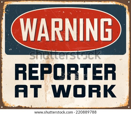 Vintage Metal Sign - Warning Reporter At Work - Vector EPS10. Grunge effects can be easily removed for a cleaner look. - stock vector