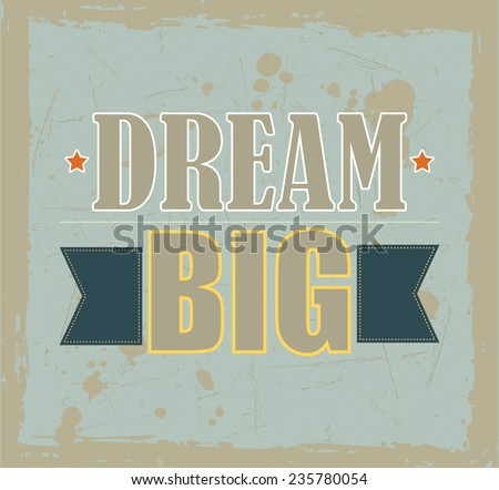 Vintage motivational quote Dream Big on grunge background - stock vector