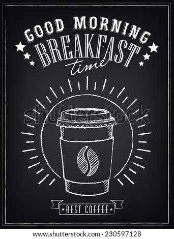 Vintage Poster - Breakfast, coffee time. Freehand drawing on the chalkboard. Coffee to go - stock vector