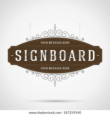 Vintage signboard outdoor advertising vintage graphics and place for shop name. Vector design element. . Flourishes calligraphic.  - stock vector