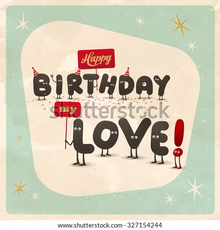 Vintage style funny Birthday Card - Happy Birthday Love! - Editable, grunge effects can be easily removed for a brand new, clean sign. - stock vector