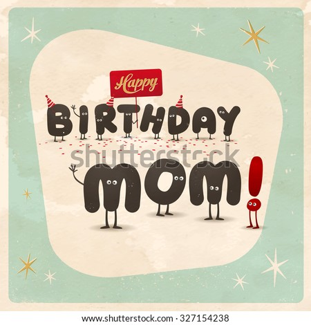 Vintage style funny Birthday Card - Happy Birthday Mom! - Editable, grunge effects can be easily removed for a brand new, clean sign. - stock vector
