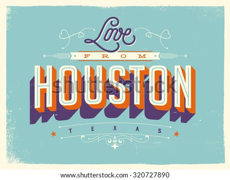 Vintage style Touristic Greeting Card with texture effects - Love from Houston, Texas - Vector EPS10. - stock vector