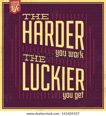Vintage Template / Retro Design / Quote Typographic Background / The Harder You Work The Luckier You Get