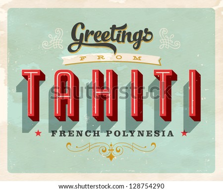 Vintage Touristic Greeting Card - Tahiti, French Polynesia - Vector EPS10. Grunge effects can be easily removed for a brand new, clean sign. - stock vector