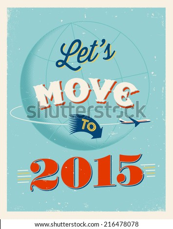 Vintage traveling poster - Let's move to 2015 - Vector EPS 10. - stock vector