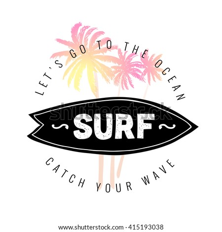 Vintage watercolor summer surf print with typography design, palm trees, surfboard and lettering Surf. Tropical vector set, fashion print, T-shirt design. Let's go to the ocean. Catch your wave. - stock vector