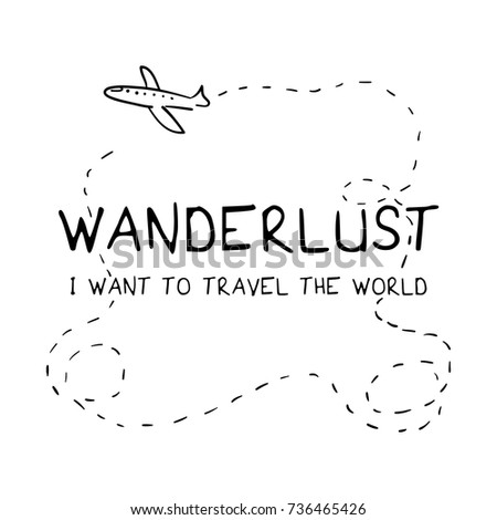 Wanderlust I Want To Travel The World Typography And Plane Drawing Vector Illustration Design