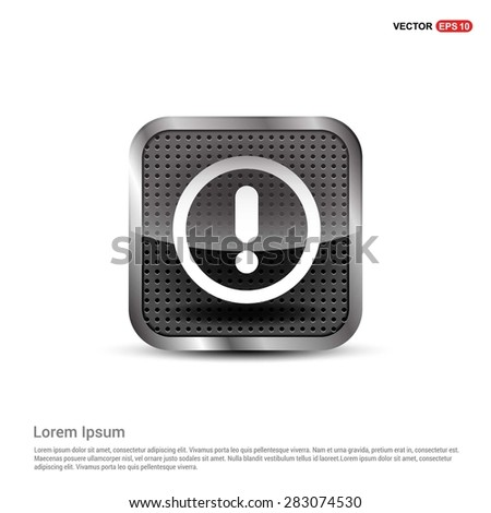 Warning attention sign with exclamation mark symbol icon - abstract logo type icon - abstract steel metal button background. Vector illustration - stock vector
