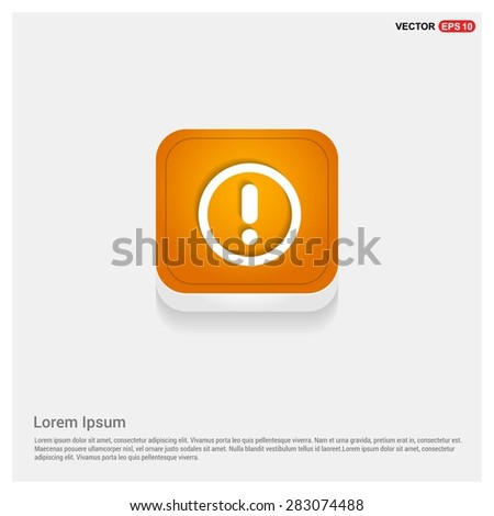 Warning attention sign with exclamation mark symbol icon - abstract logo type icon - Orange abstract 3d button with light board and shadow on gray background. Vector illustration - stock vector