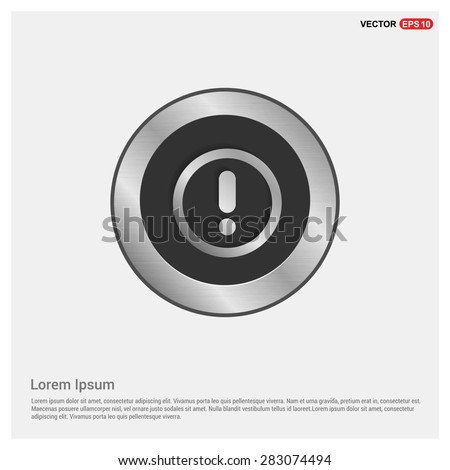Warning attention sign with exclamation mark symbol icon - abstract logo type icon - Realistic Silver metal button abstract background. Vector illustration - stock vector