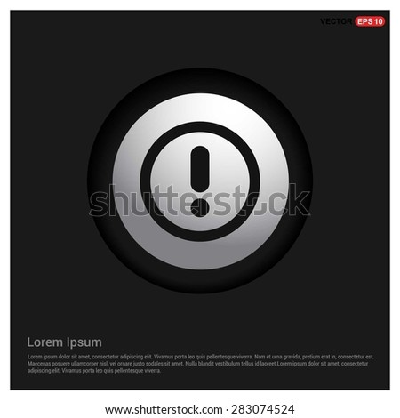 Warning attention sign with exclamation mark symbol icon - abstract logo type icon - Realistic Silver metal button abstract black background. Vector illustration - stock vector