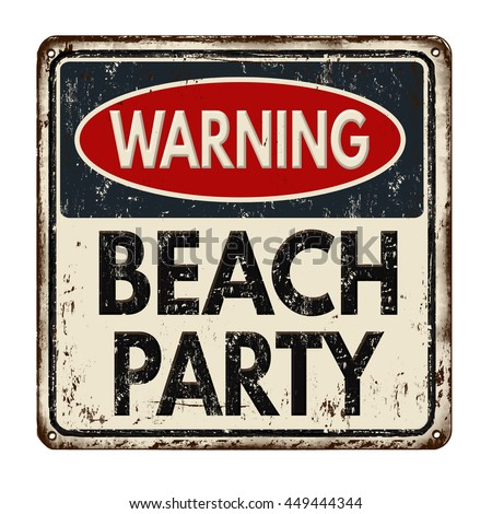 Warning beach party vintage rusty metal sign on a white background, vector illustration